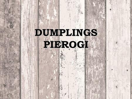 DUMPLINGS PIEROGI. Pierogi is a dish made from boiled dough, baked or deep fried, thinly rolled-out and filled with a variety of fillings. In Poland,