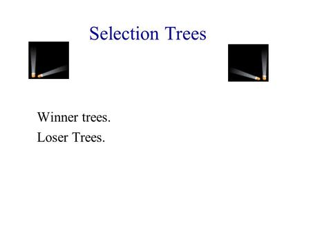 Winner trees. Loser Trees.