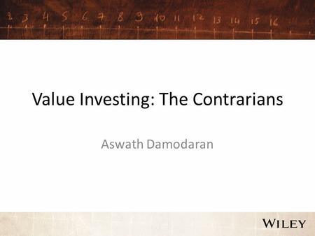 Value Investing: The Contrarians Aswath Damodaran.