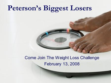 Peterson's Biggest Losers Come Join The Weight Loss Challenge February 13, 2008.
