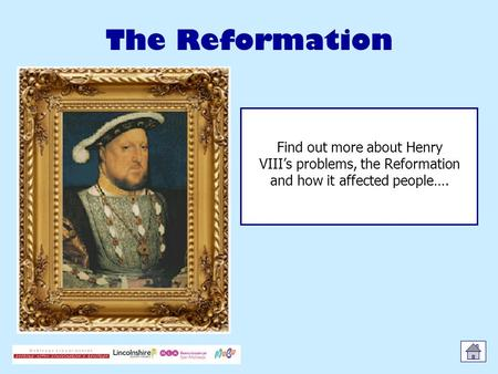 The Reformation Find out more about Henry VIII's problems, the Reformation and how it affected people….