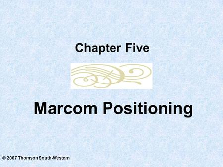  2007 Thomson South-Western Marcom Positioning Chapter Five.