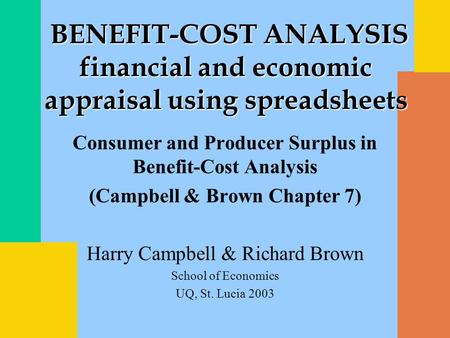 Consumer and Producer Surplus in Benefit-Cost Analysis (Campbell & Brown Chapter 7) Harry Campbell & Richard Brown School of Economics UQ, St. Lucia 2003.