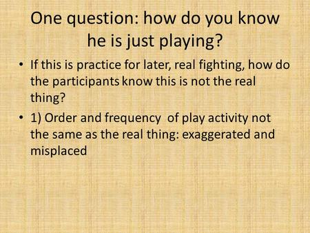One question: how do you know he is just playing? If this is practice for later, real fighting, how do the participants know this is not the real thing?