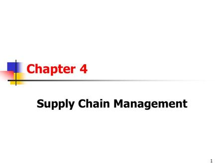 1 Chapter 4 Supply Chain Management. 2 Importance of Supply Chains Every organization is part of a supply chain, either as a customer or as a supplier.