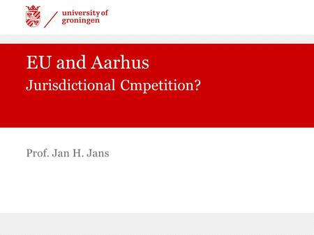 Prof. Jan H. Jans EU and Aarhus Jurisdictional Cmpetition?