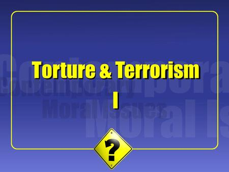 1 Torture & Terrorism I I. 2 Some Background  What constitutes torture?  Why might someone conduct torture?  What ethical positions might one take.