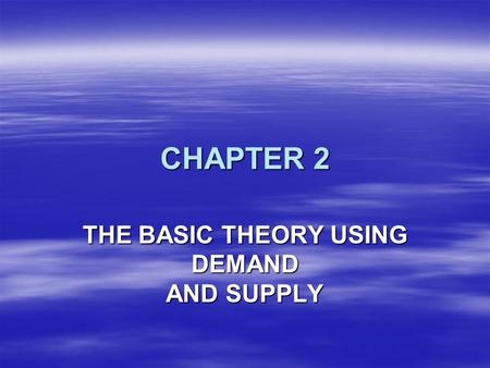THE BASIC THEORY USING DEMAND AND SUPPLY