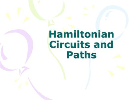 Hamiltonian Circuits and Paths