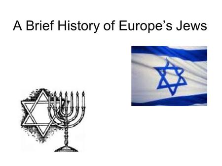 A Brief History of Europe's Jews. Hebrews are a Semitic (non- European)People.