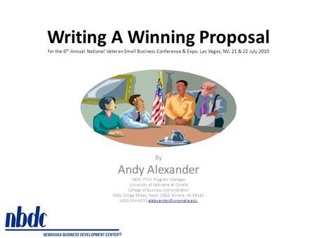 Writing A Winning Proposal for the 6 th Annual National Veteran Small Business Conference & Expo, Las Vegas, NV, 21 & 22 July 2010 By Andy Alexander NBDC.