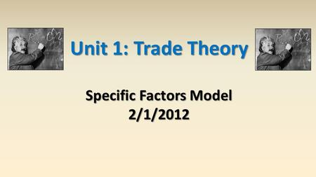 Unit 1: Trade Theory Specific Factors Model 2/1/2012.