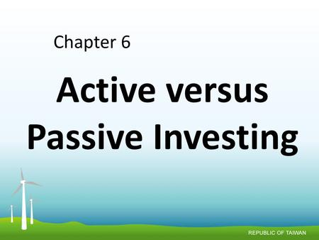 Active versus Passive Investing Chapter 6. There are two theories about how markets work. The first is that smart people, working diligently, <strong>can</strong> somehow.