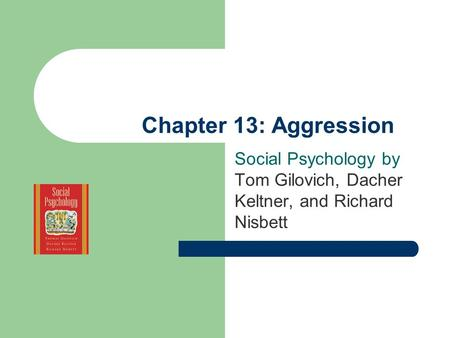 Chapter 13: Aggression Social Psychology by Tom Gilovich, Dacher Keltner, and Richard Nisbett.