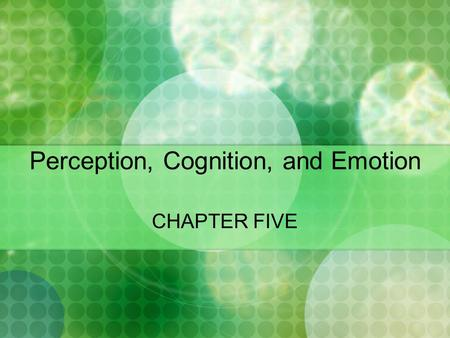 Perception, Cognition, and Emotion CHAPTER FIVE. Perception, Cognition, and Emotion in Negotiation The basic building blocks of all social encounters.