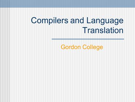 Compilers and Language Translation Gordon College.