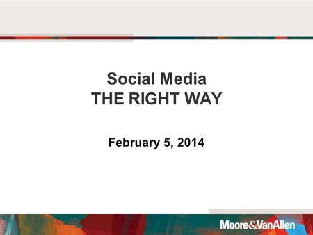 Social Media THE RIGHT WAY February 5, 2014. JUST DO IT. BUT DO IT RIGHT Know It. Own It. Secure It.