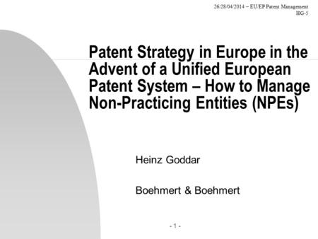 26/28/04/2014 – EU/EP Patent Management HG-5 - 1 - Patent Strategy in Europe in the Advent of a Unified European Patent System – How to Manage Non-Practicing.