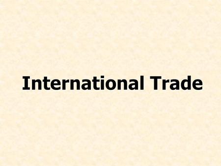 International Trade. © Prentice Hall, 2006International Business 3e Chapter 5 - 2 Failed Theories Mercantilism (trade surplus, govt intervention, colonization,