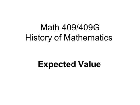 Math 409/409G History of Mathematics Expected Value.