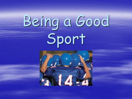 Being a Good Sport What is Good Sportsmanship?  Good sportsmanship is an important part of responsible behavior. Winning and losing are daily occurrences.