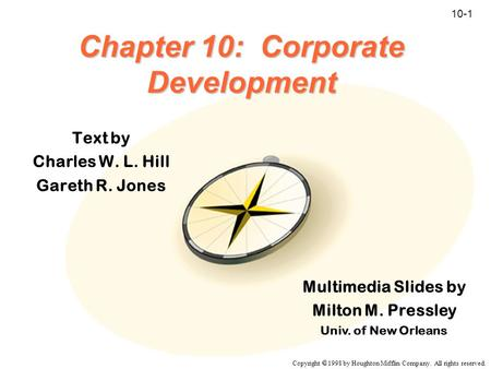 Copyright  1998 by Houghton Mifflin Company. All rights reserved. 10-1 Chapter 10: Corporate Development Text by Charles W. L. Hill Gareth R. Jones Multimedia.