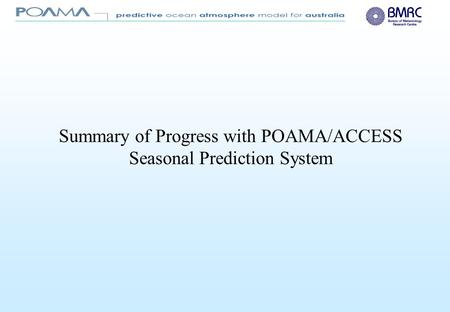 Summary of Progress with POAMA/ACCESS Seasonal Prediction System.