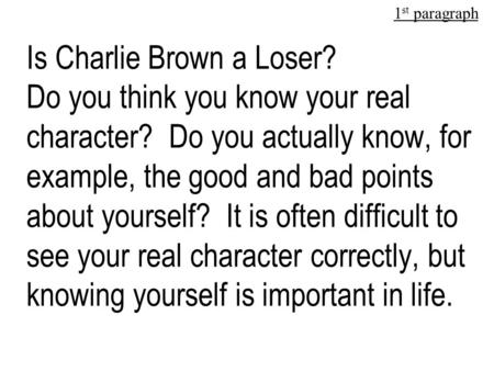 Is Charlie Brown a Loser? Do you think you know your real character? Do you actually know, for example, the good and bad points about yourself? It is.