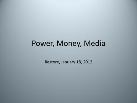Power, Money, Media Restore, January 18, 2012. Channel 5! OK! New! Daily Star Daily Express Evening Standard The Independent The Sun The Times The Sunday.