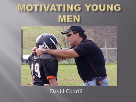 David Cottrill.  26 Years Coaching Youth Football  17 Years as Head Coach  112-52 record as Head Coach  Single A team in a Conference with 6 AAA teams.