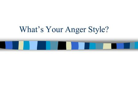 What's Your Anger Style?. Positive Things about Anger.