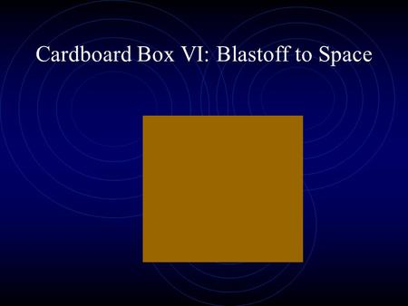 Cardboard Box VI: Blastoff to Space. I'm glad we escaped from Santa (again),