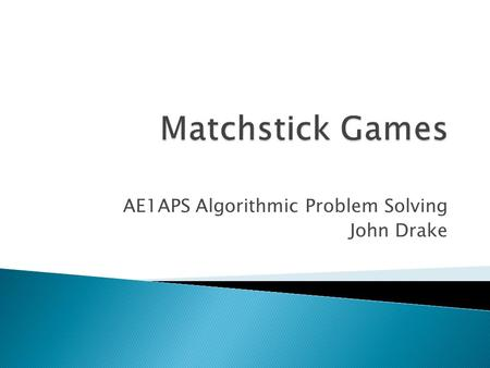 AE1APS Algorithmic Problem Solving John Drake.  Invariants – Chapter 2  River Crossing – Chapter 3  Logic Puzzles – Chapter 5  Matchstick Games -