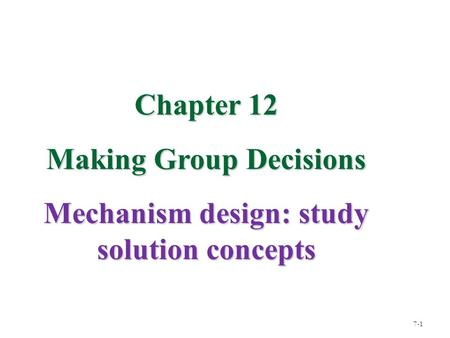 Making Group Decisions Mechanism design: study solution concepts