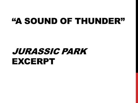 """A SOUND OF THUNDER"" JURASSIC PARK EXCERPT. NOTES, REGULAR NOTEBOOK 1.Style – the way a writer writes and uses language. Style is related to diction –"