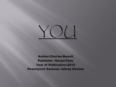 Author-Charles Benoit Publisher- HarperTeen Year of Publication-2010 Powerpoint Genious- Ishraq Hassan.