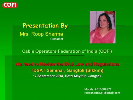 Presentation By Presentation By Cable Operators Federation of India (COFI) We need to Review the DAS Law and Regulations TDSAT Seminar, Gangtok (Sikkim)