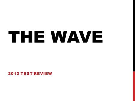 THE WAVE 2013 TEST REVIEW. LITERARY ELEMENTS Choose from the following terms: Comic relief: funny; humor to break tension Catalyst: event that causes.
