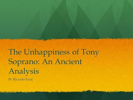 The Unhappiness of Tony Soprano: An Ancient Analysis By Ricardo Faraj.
