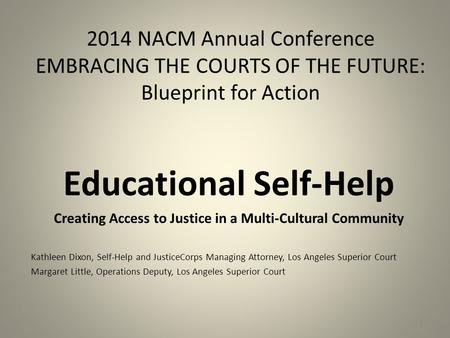 2014 NACM Annual Conference EMBRACING THE COURTS OF THE FUTURE: Blueprint for Action Educational Self-Help Creating Access to Justice in a Multi-Cultural.