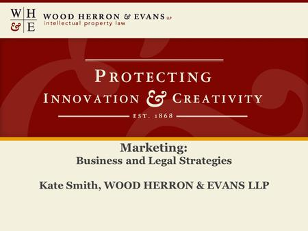 Marketing: Business and Legal Strategies Kate Smith, WOOD HERRON & EVANS LLP.