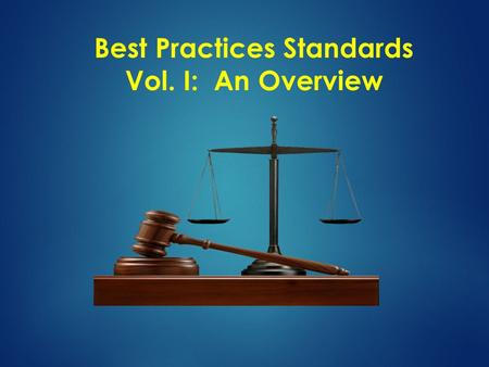 Best Practices Standards Vol. I: An Overview. OBJECTIVES  Define Best Practices Standards  Identify the need for Best Practices Standards  Briefly.