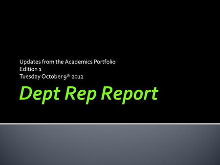 Updates from the Academics Portfolio Edition 1 Tuesday October 9 th 2012.