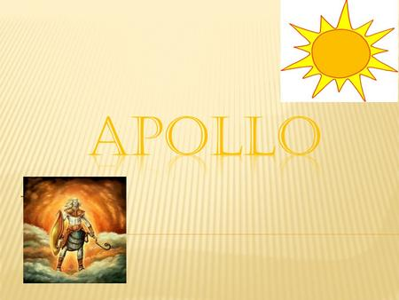 The God of sun.  Leto, (Apollo's mother) had an affair with Zeus and was soon to have a child.  Hera was furious and cursed Leto so she could not have.