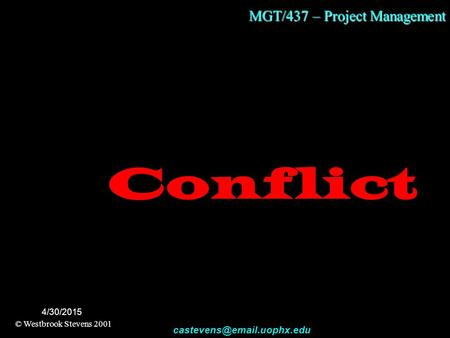 MGT/437 – Project Management © Westbrook Stevens 2001 4/30/2015 Conflict.