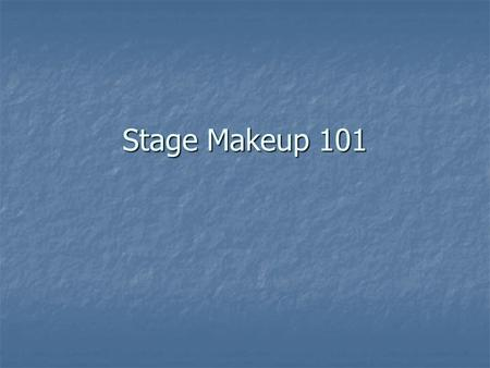 "Stage Makeup 101. Hierarchy Usually under ""costumes"" Usually under ""costumes"" Sometimes it's own design area, sometimes the actors design their own looks."