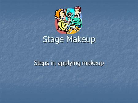 Stage Makeup Steps in applying makeup. Face makeup Apply foundation ( pancake) makeup on evenly to the face, ears, hairline and neck. Apply foundation.