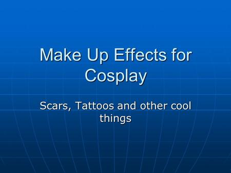 Make Up Effects for Cosplay Scars, Tattoos and other cool things.