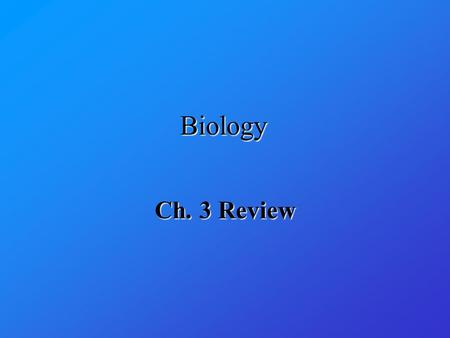 Biology Ch. 3 Review.