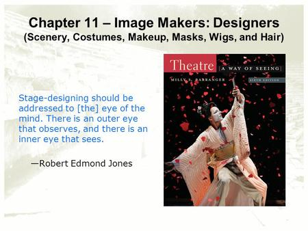 Chapter 11 – Image Makers: Designers (Scenery, Costumes, Makeup, Masks, Wigs, and Hair) Stage-designing should be addressed to [the] eye of the mind. There.